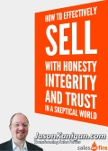 How To Effectively Sell With Honesty, Integrity and Trust In a Skeptical World
